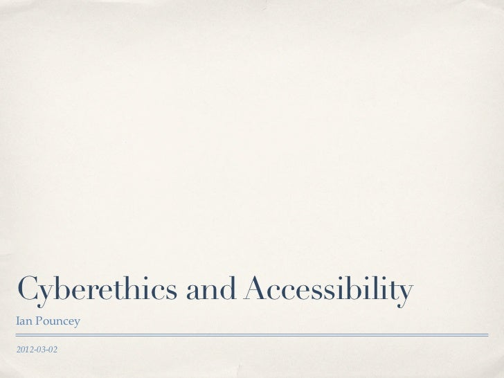 Cyberethics and AccessibilityIan Pouncey2012-03-02