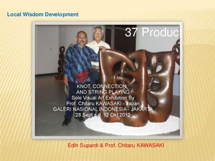 Local Wisdom Development                                         37 Product                    Edih Supardi & Prof. Chitar...