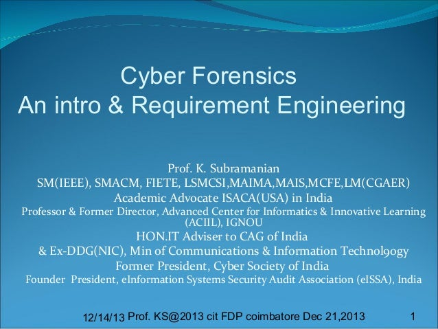 Cyber Forensics An intro & Requirement Engineering Prof. K. Subramanian SM(IEEE), SMACM, FIETE, LSMCSI,MAIMA,MAIS,MCFE,LM(...