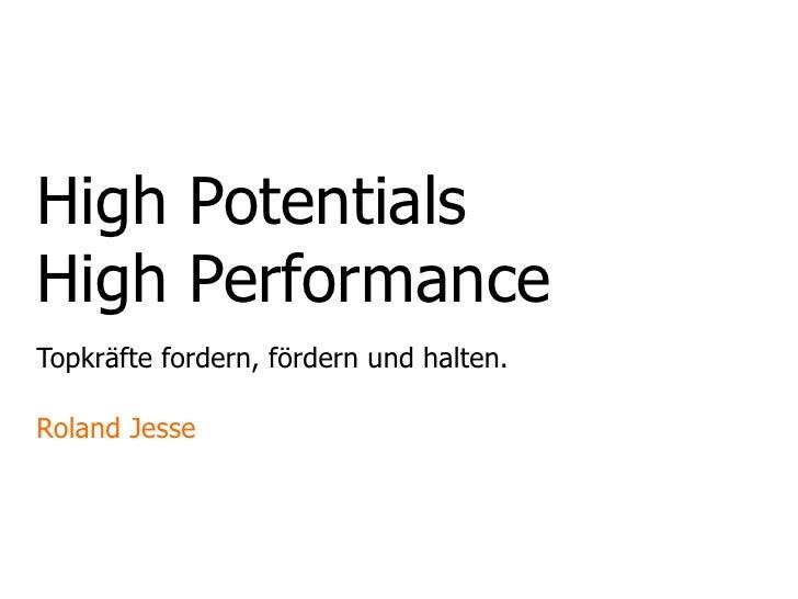 High PotentialsHigh PerformanceTopkräfte fordern, fördern und halten.Roland Jesse
