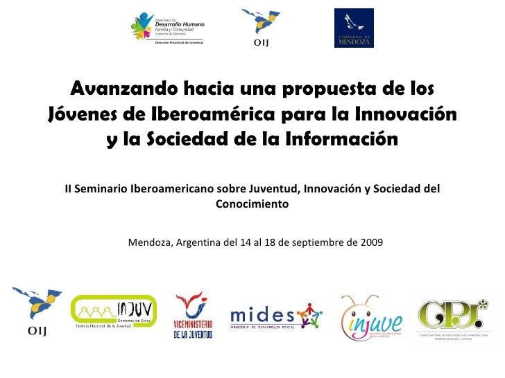 Avanzando hacia una propuesta de los Jóvenes de Iberoamérica para la Innovación y la Sociedad de la Información II Seminar...