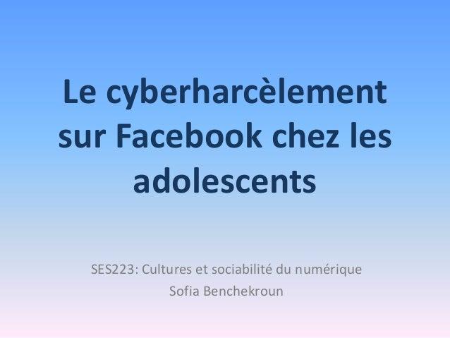 Le cyberharcèlementsur Facebook chez les     adolescents  SES223: Cultures et sociabilité du numérique              Sofia ...