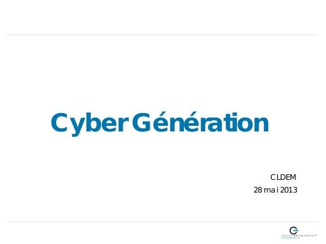 Cyber GénérationCLDEM28 mai 2013