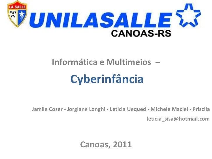 Informática e Multimeios  – Cyberinfância Jamile Coser - Jorgiane Longhi - Letícia Uequed - Michele Maciel - Priscila [ema...