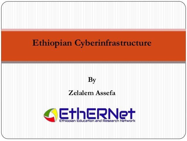 By Zelalem Assefa Ethiopian Cyberinfrastructure