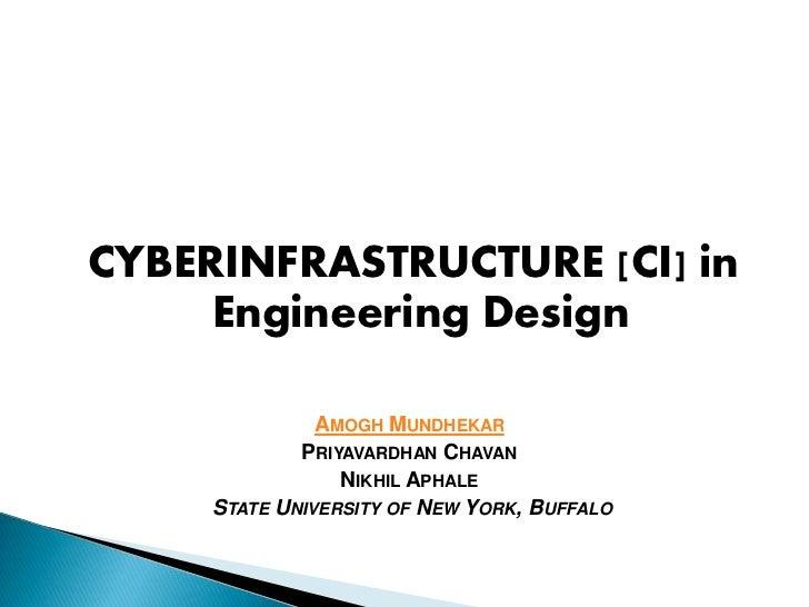 CYBERINFRASTRUCTURE [CI] in     Engineering Design               AMOGH MUNDHEKAR             PRIYAVARDHAN CHAVAN          ...