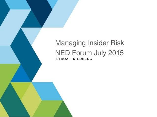 Managing Insider Risk NED Forum July 2015