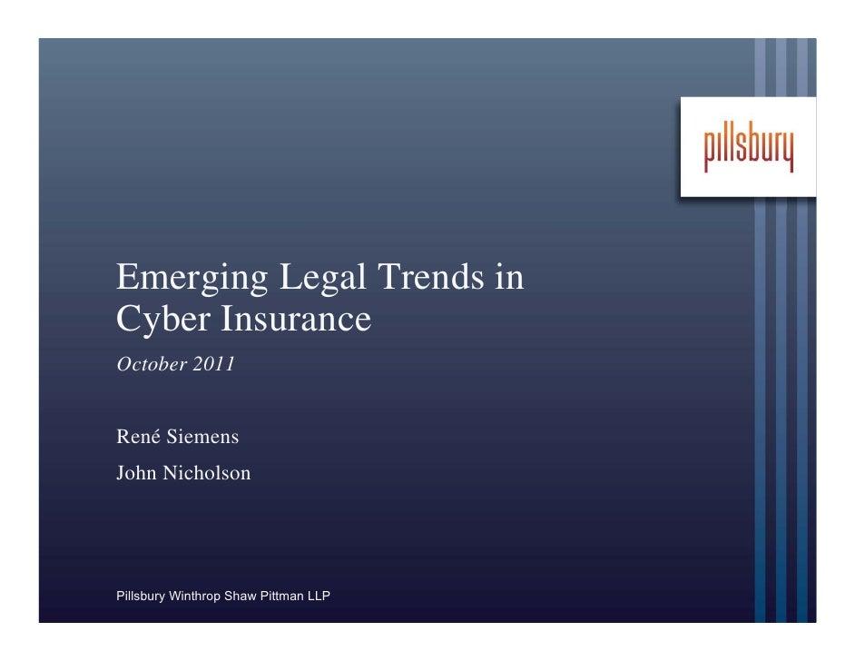 Emerging Legal Trends inCyber InsuranceOctober 2011René SiemensJohn NicholsonPillsbury Winthrop Shaw Pittman LLP