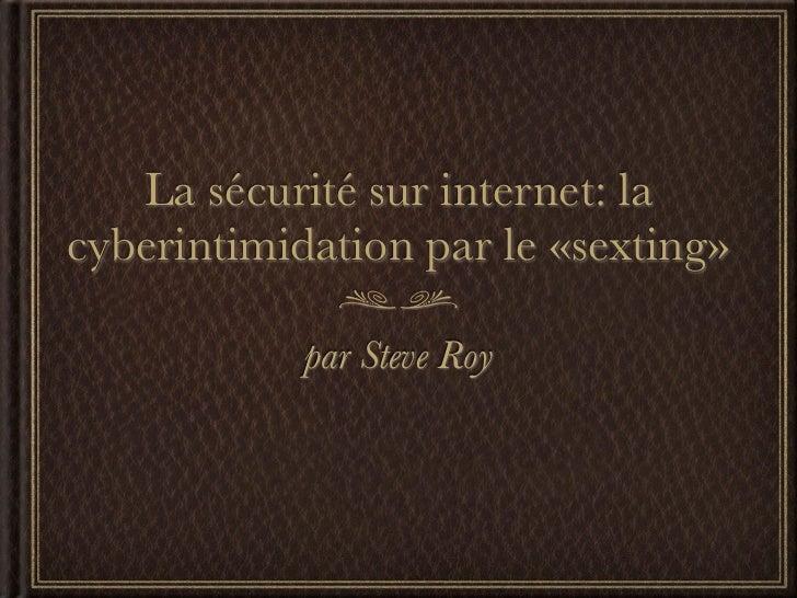 La sécurité sur internet: lacyberintimidation par le «sexting»            par Steve Roy