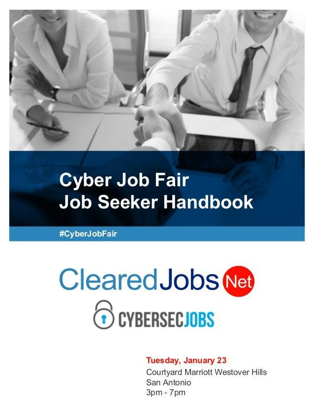 Cyber Job Fair Job Seeker Handbook #CyberJobFair Tuesday, January 23 Courtyard Marriott Westover Hills San Antonio 3pm - 7...