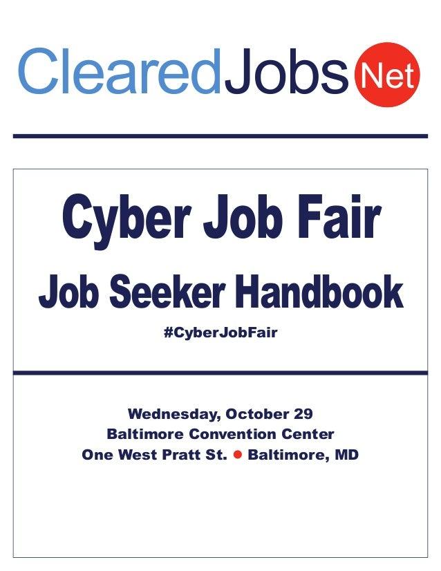 ClearedJobs Net  Cyber Job Fair  Job Seeker Handbook  #CyberJobFair  Wednesday, October 29  Baltimore Convention Center  O...