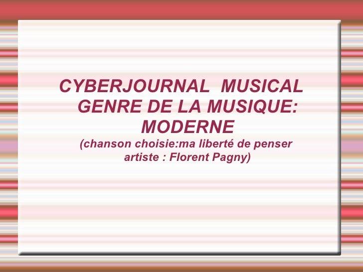 CYBERJOURNAL  MUSICAL GENRE DE LA MUSIQUE: MODERNE (chanson choisie:ma liberté de penser  artiste : Florent Pagny)