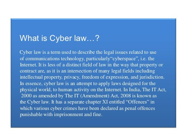 cyber laws Cyber law is a rapidly evolving area of civil and criminal law as applicable to the use of computers, and activities performed and transactions conducted over internet and other networks.