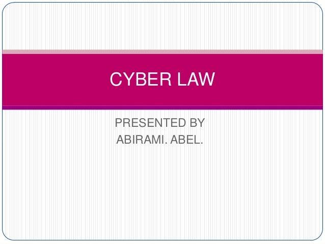 PRESENTED BY ABIRAMI. ABEL. CYBER LAW