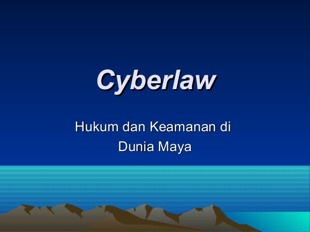 Cyberlaw Hukum dan Keamanan di Dunia Maya