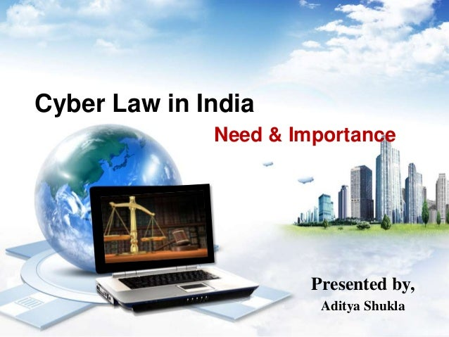 Cyber Law in India Need & Importance Presented by, Aditya Shukla