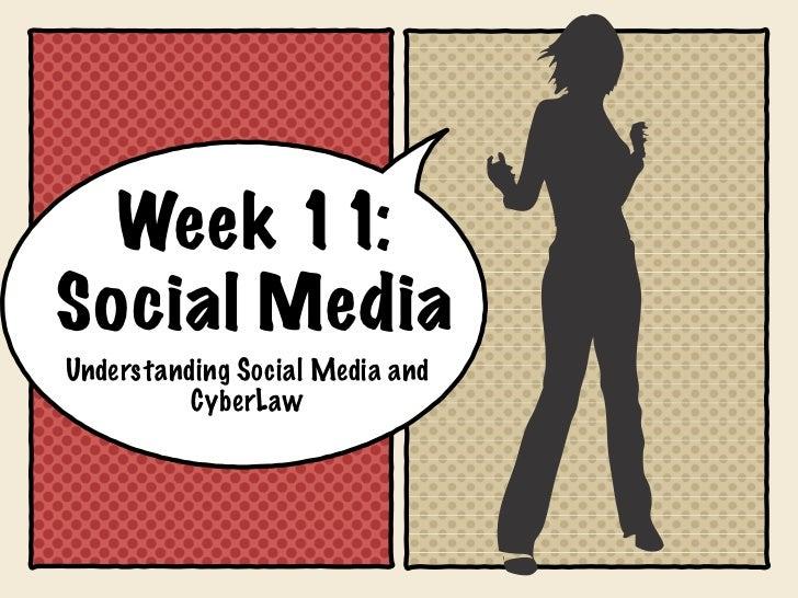 Week 11:Social MediaUnderstanding Social Media and          CyberLaw