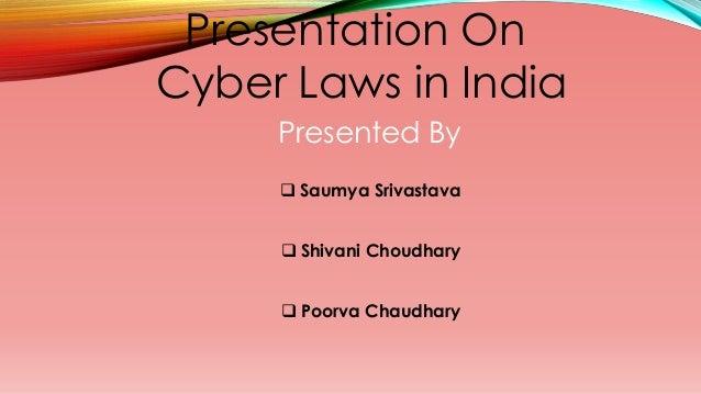 Presentation On  Cyber Laws in India  Presented By   Saumya Srivastava   Shivani Choudhary   Poorva Chaudhary