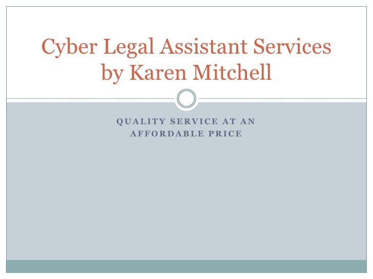 Quality service at an <br />affordable price<br />Cyber Legal Assistant Servicesby Karen Mitchell<br />