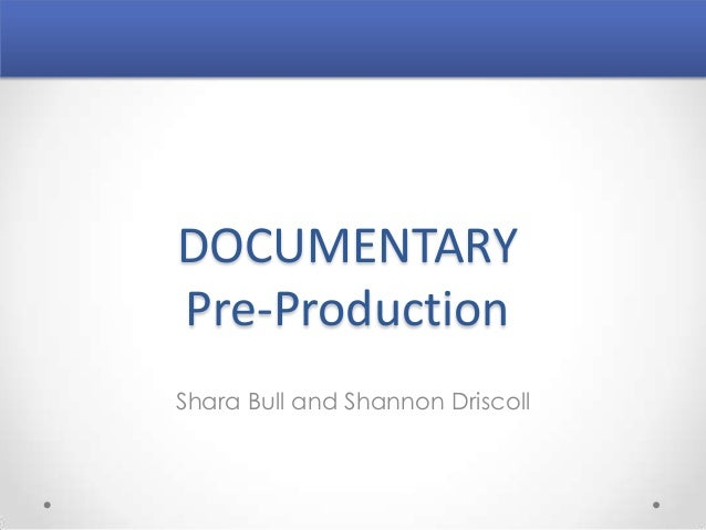 DOCUMENTARY Pre-Production Shara Bull and Shannon Driscoll