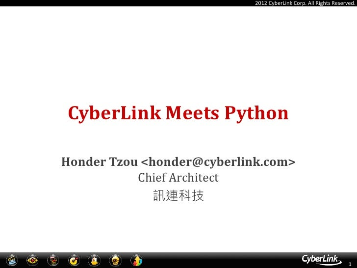 2012 CyberLink Corp. All Rights Reserved.CyberLink Meets PythonHonder Tzou <honder@cyberlink.com>           Chief Architec...