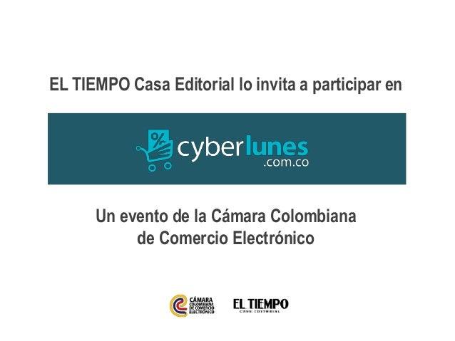 EL TIEMPO Casa Editorial lo invita a participar enUn evento de la Cámara Colombianade Comercio Electrónico