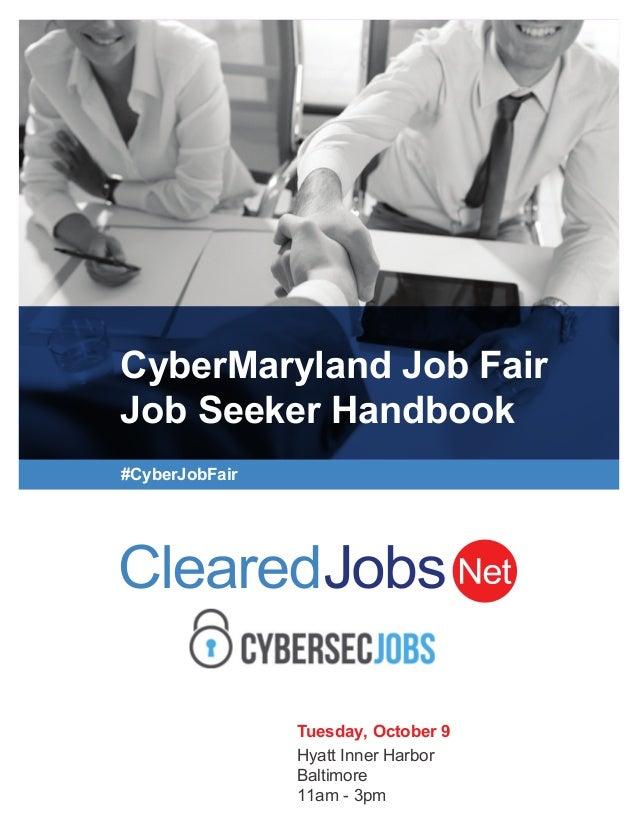 CyberMaryland Job Fair Job Seeker Handbook #CyberJobFair Tuesday, October 9 Hyatt Inner Harbor Baltimore 11am - 3pm