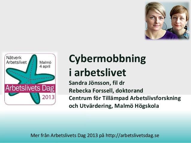 CENTRUM FÖR TILLÄMPADARBETSLIVSFORSKNINGCybermobbningi arbetslivetSandra Jönsson, fil drRebecka Forssell, doktorandCentrum...