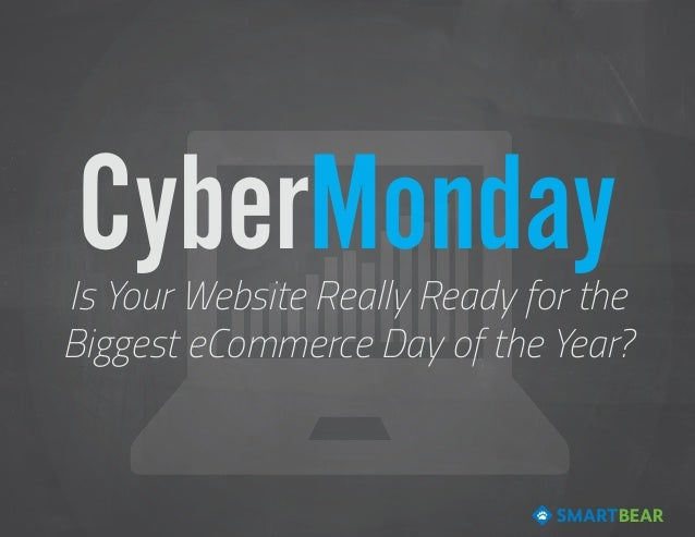 CyberMonday  Is Your Website Really Ready for the Biggest eCommerce Day of the Year?