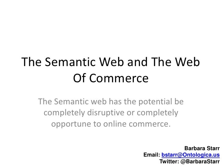 The Semantic Web and The Web Of Commerce<br />The Semantic web has the potential be completely disruptive or completely op...