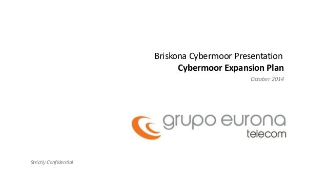 Briskona Cybermoor Presentation  Cybermoor Expansion Plan  October 2014  Strictly Confidential