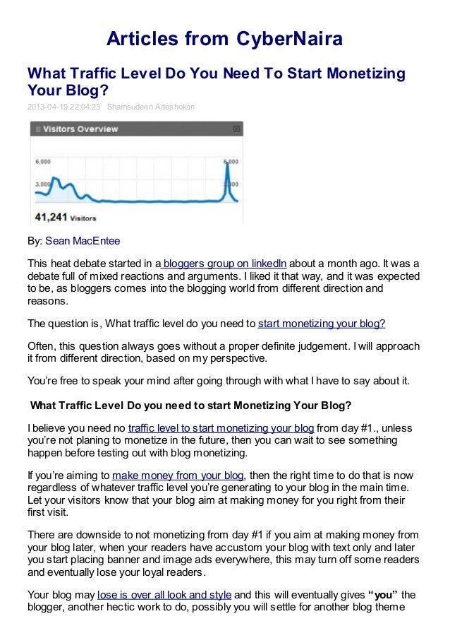 Articles from CyberNairaWhat Traffic Level Do You Need To Start MonetizingYour Blog?2013-04-19 22:04:23 Shamsudeen Adeshok...