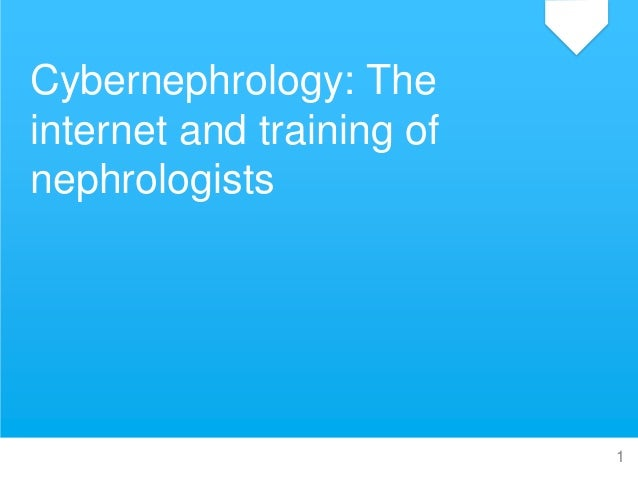 Cybernephrology: The internet and training of nephrologists 1Daniel Schwartz, MD | Oct 17, 2014