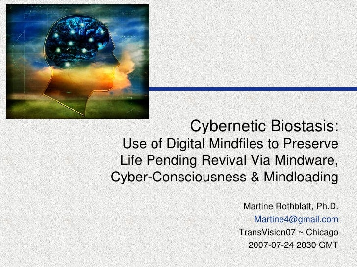 Cybernetic Biostasis: Use of Digital Mindfiles to Preserve Life Pending Revival Via Mindware, Cyber-Consciousness & Mindlo...