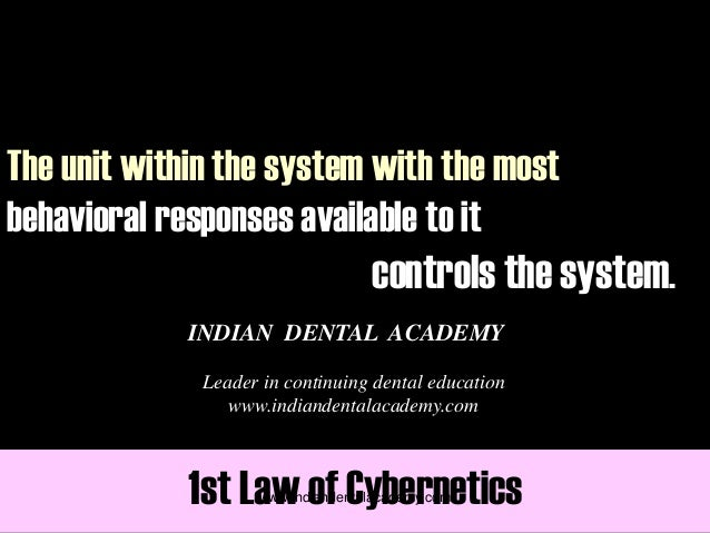 The unit within the system with the most behavioral responses available to it controls the system. 1st Law of Cybernetics ...