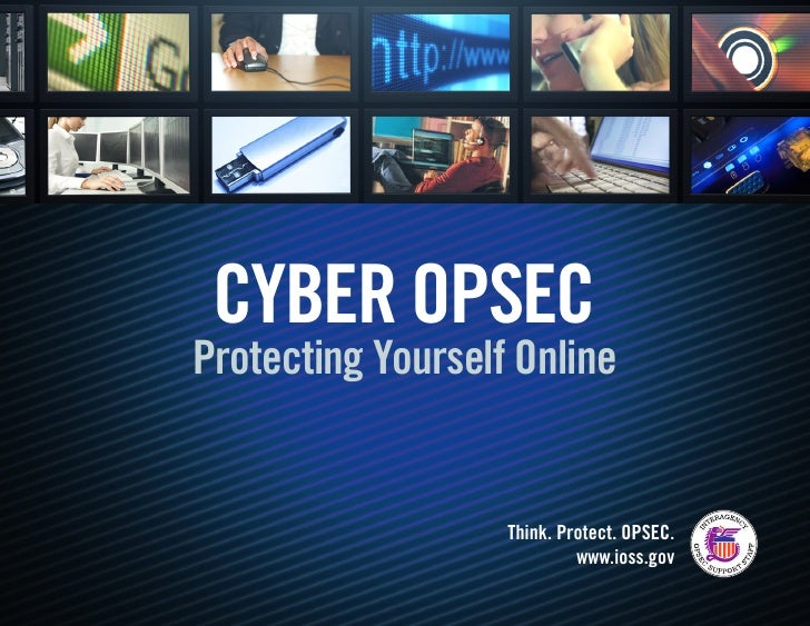 Cyber OpsecProtecting Yourself Online                   Think. Protect. OPSEC.                            www.ioss.gov