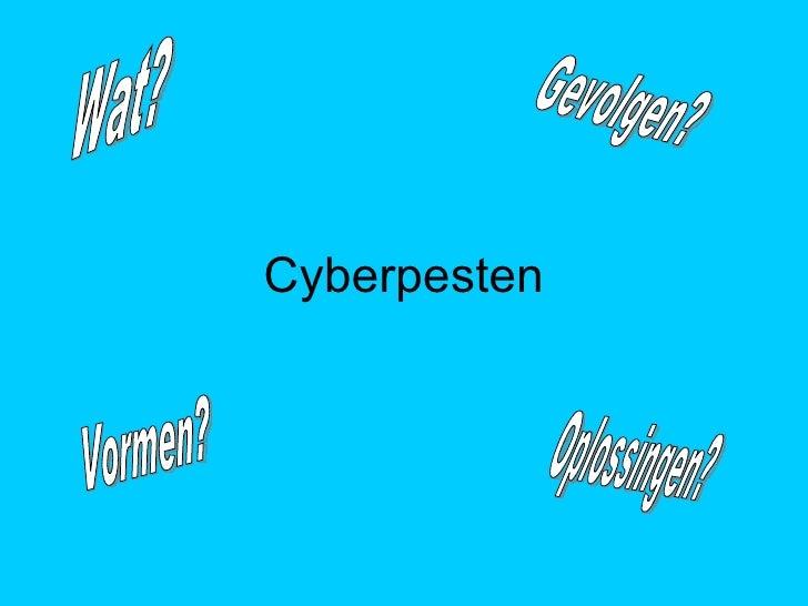Cyberpesten Wat? Oplossingen? Vormen? Gevolgen?