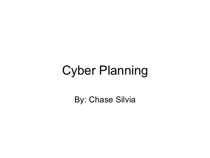 Cyber Planning By: Chase Silvia