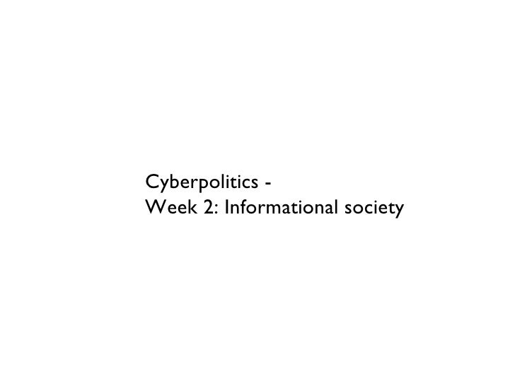 Cyberpolitics -  Week 2: Informational society