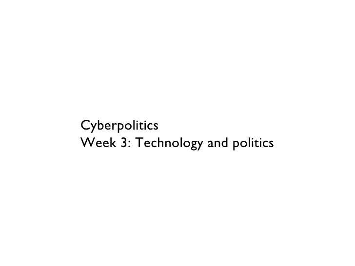 Cyberpolitics  Week 3: Technology and politics