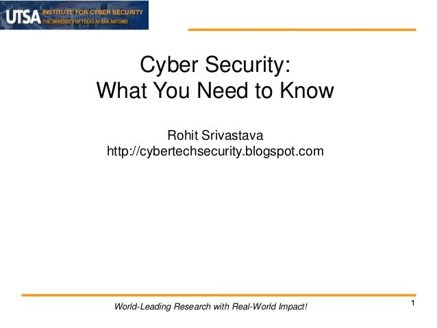 INSTITUTE FOR CYBER SECURITY  Cyber Security: What You Need to Know Rohit Srivastava http://cybertechsecurity.blogspot.com...