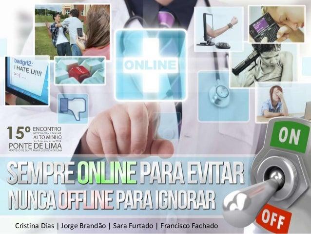 Cristina Dias | Jorge Brandão | Sara Furtado | Francisco Fachado