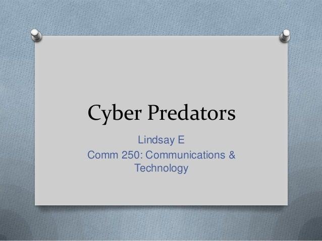 Cyber Predators Lindsay E Comm 250: Communications & Technology