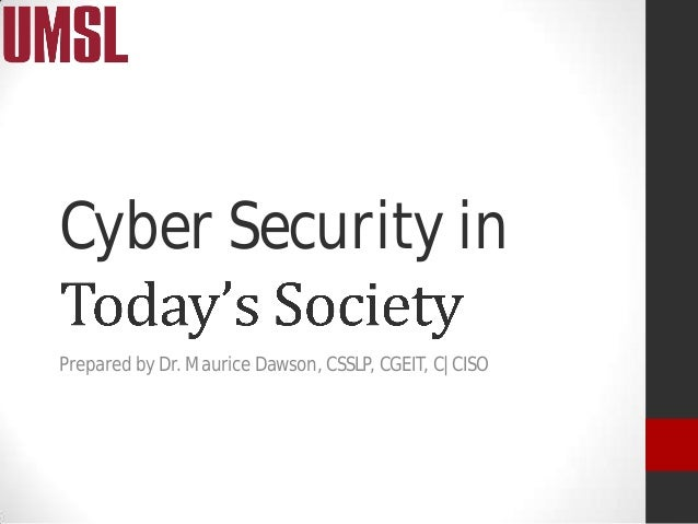 Cyber Security in Prepared by Dr. Maurice Dawson, CSSLP, CGEIT, C|CISO