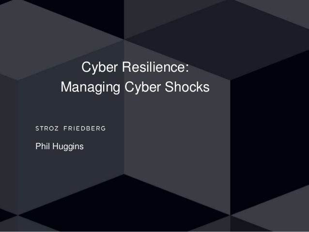 Cyber Resilience: Managing Cyber Shocks Phil Huggins