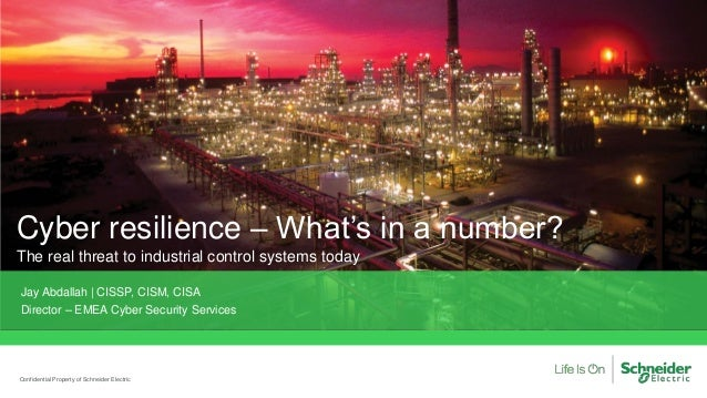 Cyber resilience – What's in a number? The real threat to industrial control systems today Confidential Property of Schnei...