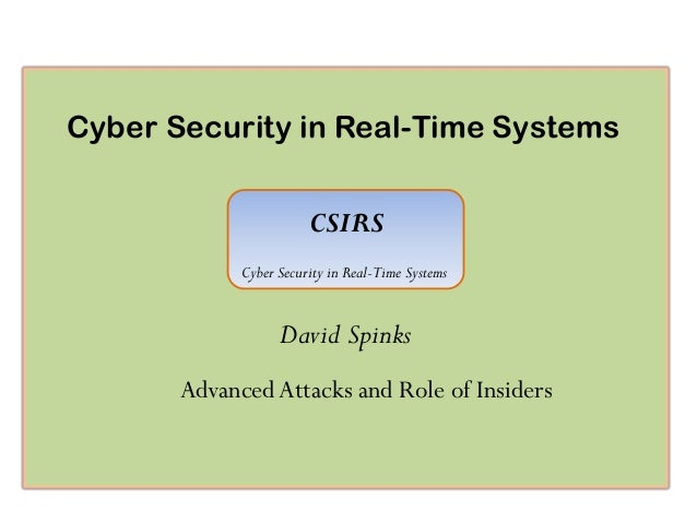 Cyber Security in Real-Time Systems CSIRS David Spinks CSIRS Cyber Security in Real-Time Systems Advanced Attacks and Role...