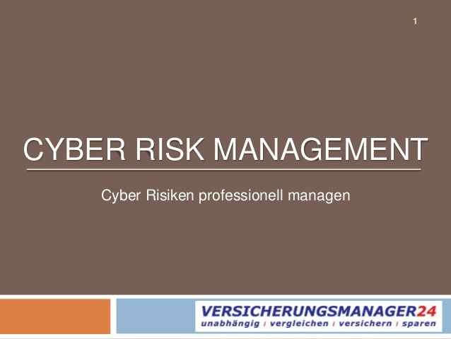 CYBER RISK MANAGEMENT Cyber Risiken professionell managen 1