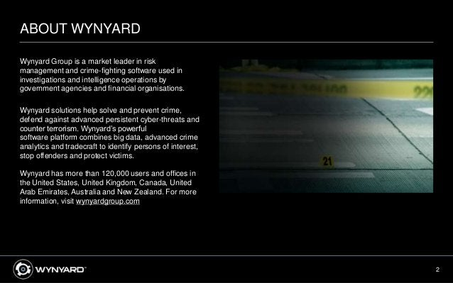 2 ABOUT WYNYARD Wynyard Group is a market leader in risk management and crime-fighting software used in investigations and...