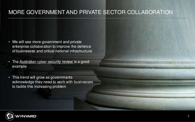 7 MORE GOVERNMENT AND PRIVATE SECTOR COLLABORATION • We will see more government and private enterprise collaboration to i...